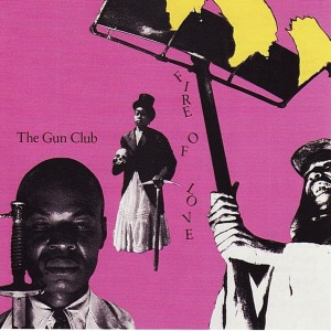 The Gun Club - Fire of Love -